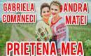 Andra Matei și Gabriela Comăneci - Prietena mea